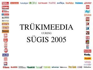 TRÜKIMEEDIA UURING SÜGIS 2005