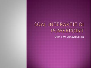 Soal interaktif di powerpoint
