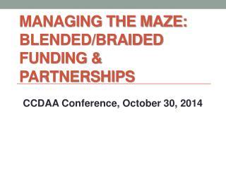 Managing the Maze: Blended/Braided Funding &  Partnerships