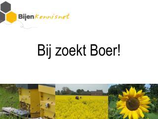 Bij zoekt Boer!