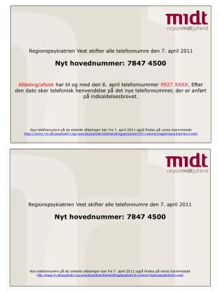 Regionspsykiatrien Vest skifter alle telefonnumre den 7. april 2011 Nyt hovednummer: 7847 4500