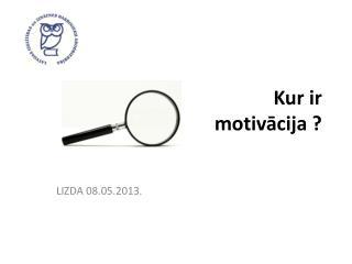 Kur ir motivācija ?
