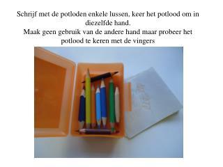Schrijf met de potloden enkele lussen, keer het potlood om in diezelfde hand.