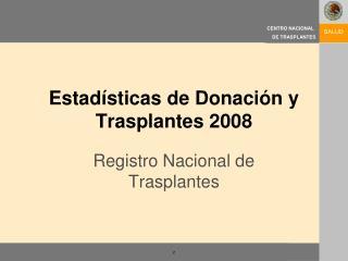 Estad�sticas de Donaci�n y Trasplantes 2008
