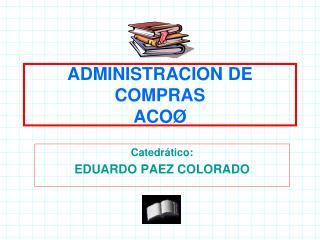 ADMINISTRACION DE COMPRAS ACO�