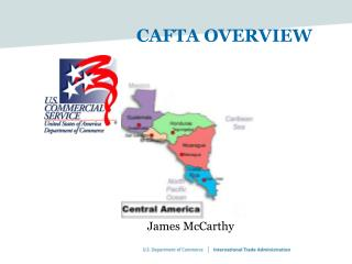 CAFTA OVERVIEW James McCarthy Central America at a Glance