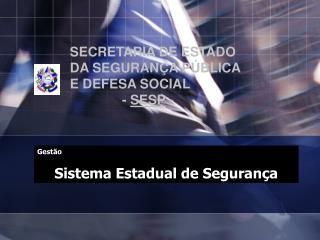 SECRETARIA DE ESTADO  DA SEGURANÇA PÚBLICA  E DEFESA SOCIAL               -  SESP  -