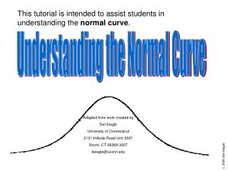 This tutorial is intended to assist students in understanding the  normal curve .
