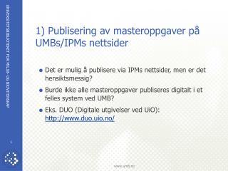 1) Publisering av masteroppgaver på UMBs/IPMs nettsider