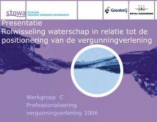 Presentatie Rolwisseling waterschap in relatie tot de positionering van de vergunningverlening