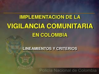 IMPLEMENTACION  DE LA  VIGILANCIA COMUNITARIA EN COLOMBIA LINEAMIENTOS Y CRITERIOS
