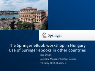 The Springer  eBook workshop  in  Hungary Use of  Springer  ebooks  in  other  countries