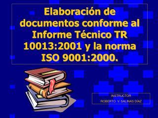 Elaboraci n de documentos conforme al Informe T cnico TR 10013:2001 y la norma ISO 9001:2000.