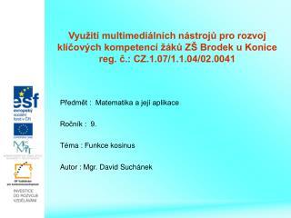 Předmět :  Matematika a její aplikace Ročník :  9. Téma : Funkce kosinus