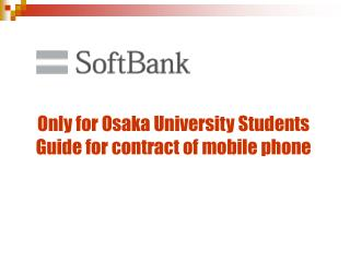 Only for Osaka University Students Guide for contract of mobile phone