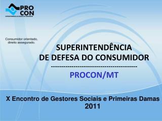 SUPERINTENDÊNCIA DE DEFESA DO CONSUMIDOR ------------------------------------------ PROCON/MT