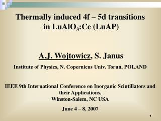 Thermally induced 4f – 5d transitions  in LuAlO 3 :Ce (LuAP) A.J. Wojtowicz , S. Janus