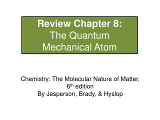 Review Chapter 8:  The Quantum  Mechanical Atom