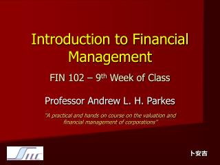 Introduction to Financial Management FIN 102 – 9 th  Week of Class