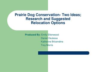 Prairie Dog Conservation- Two Ideas; Research and Suggested  Relocation Options