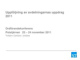 Uppföljning av avdelningarnas uppdrag 2011 Ordförandekonferens Polstjärnan   23 – 24 november 2011