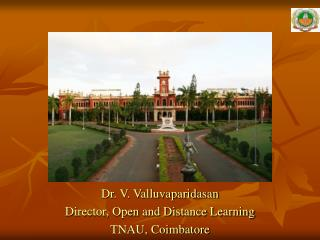 Dr. V. Valluvaparidasan  Director, Open and Distance Learning TNAU, Coimbatore