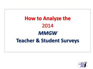 How to Analyze the  2014  MMGW Teacher & Student Surveys
