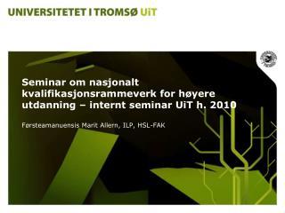 Seminar om nasjonalt kvalifikasjonsrammeverk for høyere utdanning – internt seminar UiT h. 2010