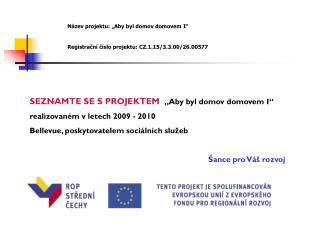 """Název projektu:  """"Aby byl domov domovem I"""" Registrační číslo projektu:  CZ.1.15/3.3.00/26.00577"""