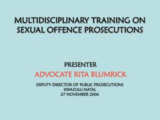 MULTIDISCIPLINARY TRAINING ON SEXUAL OFFENCE PROSECUTIONS