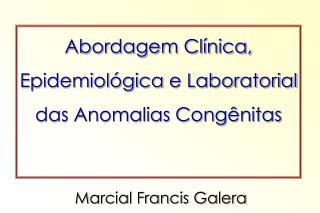 Abordagem Cl nica, Epidemiol gica e Laboratorial das Anomalias Cong nitas