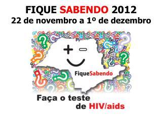 FIQUE  SABENDO  2012 22 de novembro a 1º de dezembro