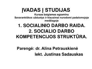 IVADAS I STUDIJAS Kursas baigiamas egzaminu Savaranki kos u duotys ir klausimai nurodomi padalomojoje med iagoje 1. SOCI