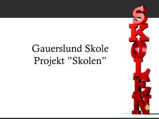 """Gauerslund Skole Projekt """"Skolen"""""""