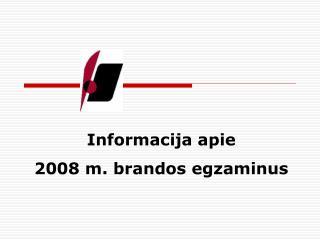 Informacija apie  2008 m. brandos egzaminus