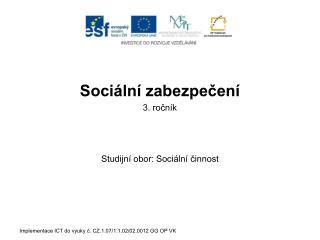 Sociální zabezpečení 3. ročník Studijní obor: Sociální činnost