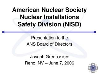 American Nuclear Society Nuclear Installations  Safety Division NISD