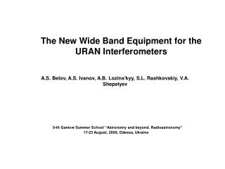 The New Wide Band Equipment for the URAN Interferometers