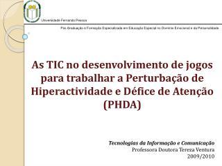 As TIC no desenvolvimento de jogos para trabalhar a Perturba  o de Hiperactividade e D fice de Aten  o PHDA