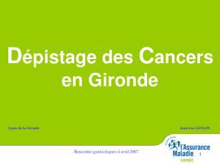 D épistage des  C ancers en Gironde