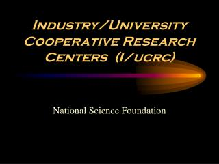 Industry/University Cooperative Research Centers  (I/ucrc)