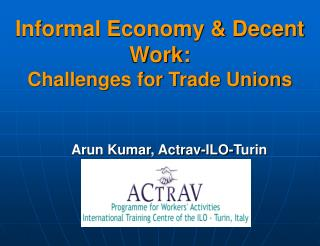Informal Economy  Decent Work: Challenges for Trade Unions