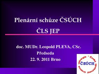 doc. MUDr. Leopold PLEVA, CSc.  Předseda 22. 9. 2011 Brno