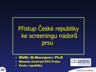 MUDr. M.Skovajsov �  Ph.D Mamma Centrum DTC Praha  ?esk �  republika