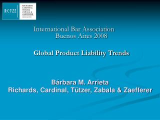 International Bar Association	 Buenos Aires 2008 Global Product Liability Trends