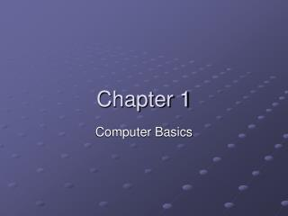 Chapter 1 Computer Basics What is a Computer