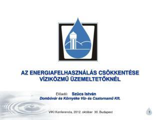 AZ ENERGIAFELHASZNÁLÁS CSÖKKENTÉSE  VÍZIKÖZMŰ  ÜZEMELTETŐKNÉL