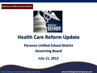 Health Care Reform Update Florence Unified School District Governing Board July 11, 2012