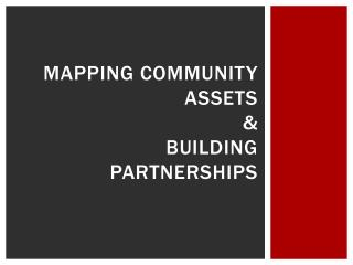 Mapping  Community  Assets & Building partnerships