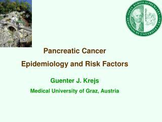 Pancreatic Cancer Epidemiology and Risk Factors Guenter J. Krejs